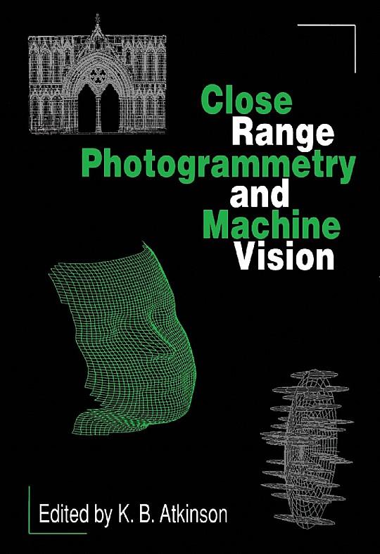 Close Range Photogrammetry And Machine Vision KB Atkinson 978 1870325 73 8
